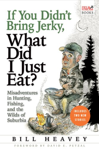 9780802143952: If You Didn't Bring Jerky, What Did I Just Eat: Misadventures in Hunting, Fishing, and the Wilds of Suburbia