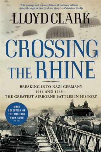 9780802144300: Crossing the Rhine: Breaking into Nazi Germany 1944 and 1945--The Greatest Airborne Battles in History