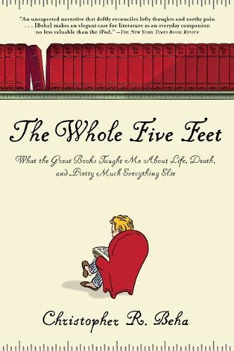 9780802144850: The Whole Five Feet: What the Great Books Taught Me about Life, Death, and Pretty Much Everthing Else