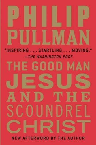 The Good Man Jesus and the Scoundrel Christ (0802145396) by Pullman, Philip