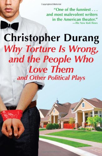 Why Torture is Wrong, and the People Who Love Them (0802145671) by Christopher Durang