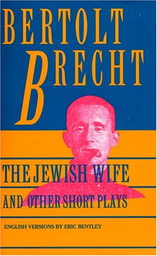 Jewish Wife and Other Short Plays: Includes: Bertolt Brecht
