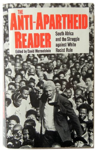 Anti-Apartheid Reader : South Africa and the Struggle Against White Racist Rule