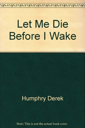 9780802151650: Broché - Let me die before i wake - hemlock s book of self-deliverance for the dying