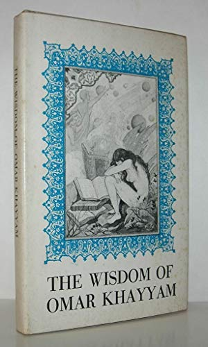 The Wisdom of Omar Khayyam: A Selection of Quatrains: Omar Khayyam