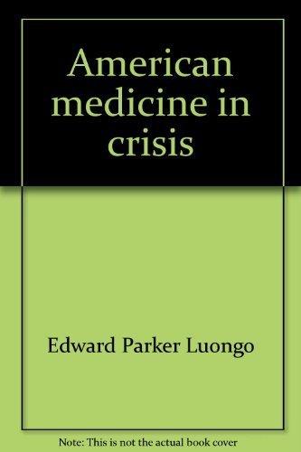 American Medicine in Crisis - SIGNED: Luongo, Edward P.