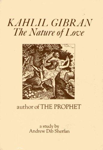 Kahlil Gibran: the nature of love: Sherfan, Andrew Dib