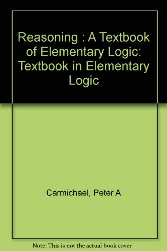 Reasoning: A textbook of elementary logic: Peter Archibald Carmichael
