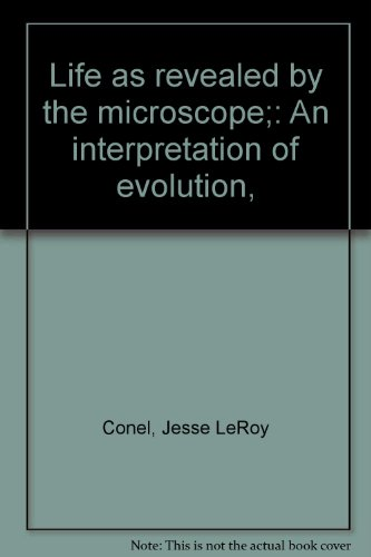 LIFE as REVEALED by the MICROSCOPE: an: CONEL, Jesse Leroy
