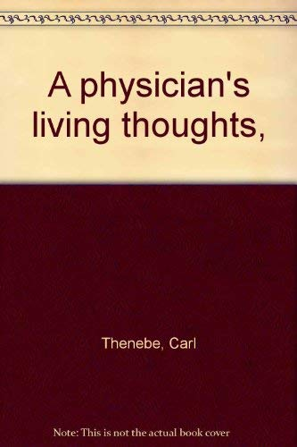 A physician's living thoughts,: Thenebe, Carl