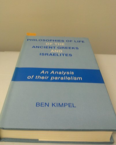 Philosophies of Life of the Ancient Greeks and Israelites (An analysis of their parallels): Kimpel,...