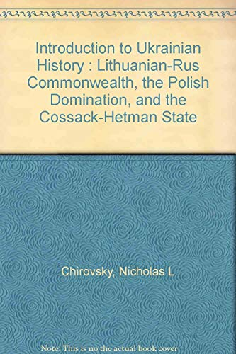 Introduction to Ukrainian History : Lithuanian-Rus Commonwealth,: Chirovsky, Nicholas L