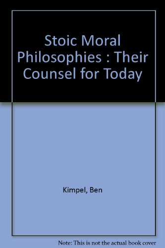 Stoic moral philosophies: Their counsel for today: Ben Kimpel