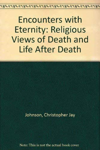 Encounters with eternity: Religious views of death: Christopher Jay Johnson,