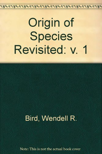 The Origin of Species Revisited: The Theories of Evolution and of Abrupt Appearance: Bird, Wendell ...