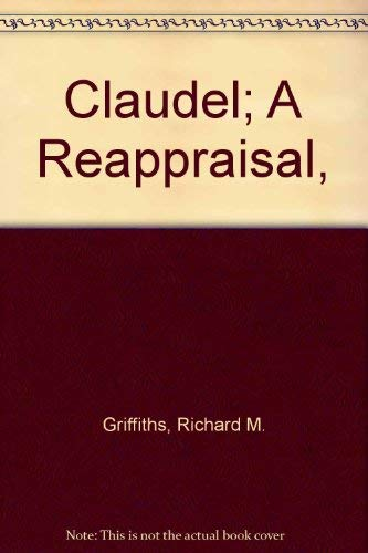 Claudel; a reappraisal: Griffiths, Richard