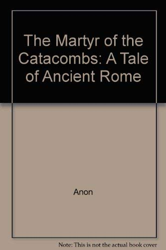 9780802400116: The Martyr of the Catacombs (Tale of Ancient Rome)