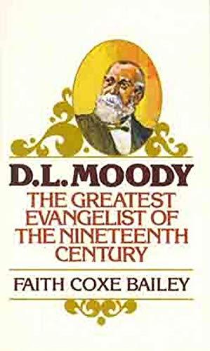 D. L. Moody: The Greatest Evangelist of: Faith Coxe Bailey
