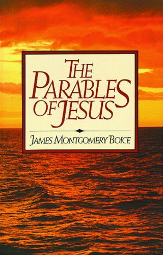 The Parables of Jesus (0802401635) by Boice, James Montgomery