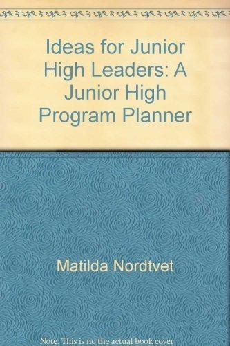 Ideas for Junior High Leaders: Nordtvedt, Matilda; Steinkuehler, Pearl