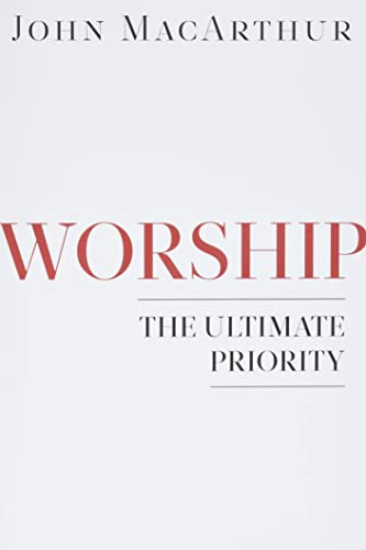 Worship: The Ultimate Priority (0802402151) by MacArthur, John