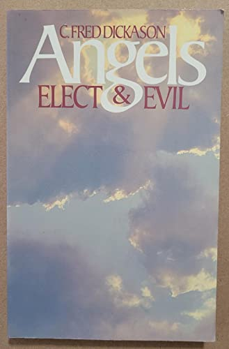Angels, Elect and Evil: Dickason, Fred