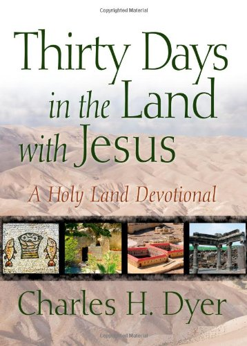 9780802402844: Thirty Days in the Land with Jesus: A Holy Land Devotional