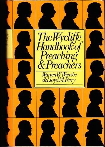 The Wycliffe handbook of preaching and preachers: Warren W Wiersbe