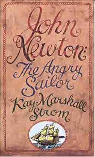 John Newton: The Angry Sailor (Preteen Biography): Strom, Kay Marshall