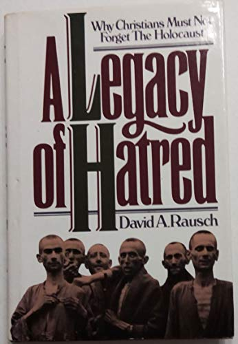 9780802403414: A Legacy of Hatred: Why Christians Must Not Forget the Holocaust