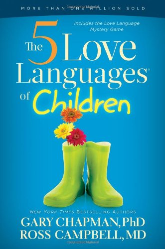 The 5 Love Languages of Children: Chapman, Gary D; Campbell, Ross
