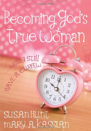 9780802403605: Becoming God's True Woman: ...While I Still Have a Curfew (True Woman)