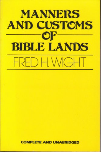 Manners and Customs of Bible Lands: Fred H. Wight