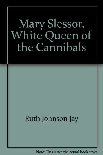 Mary Slessor, white queen of the cannibals: Jay, Ruth Johnson