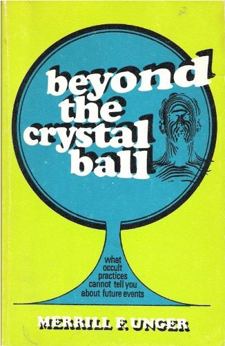 9780802405081: Beyond the Crystal Ball: What Occult Practices Cannot Tell You About Future Events
