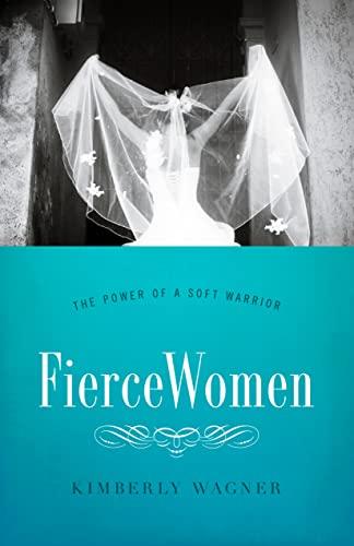 9780802406200: Fierce Women: The Power of a Soft Warrior