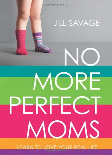 9780802406378: No More Perfect Moms: Learn to Love Your Real Life