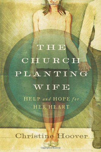 9780802406385: The Church Planting Wife: Help and Hope for Her Heart