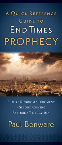 A Quick Reference Guide to End Times Prophecy (0802406483) by Paul N. Benware