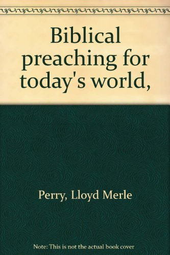 Biblical preaching for today's world,: Perry, Lloyd Merle