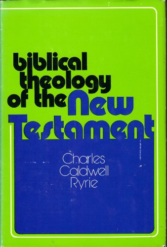 Biblical Theology of the New Testament (0802407102) by Charles Caldwell Ryrie