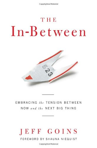 9780802407245: The In-Between: Embracing the Tension Between Now and the Next Big Thing