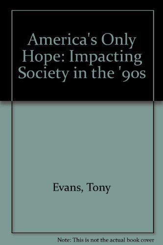 America's Only Hope: Impacting Society in the '90s (0802407420) by Evans, Anthony T.