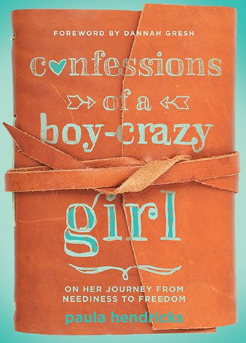 9780802407504: Confessions of a Boy-Crazy Girl: On Her Journey from Neediness to Freedom