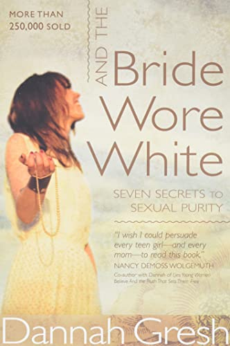 9780802408136: And the Bride Wore White: Seven Secrets to Sexual Purity
