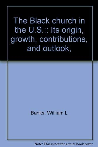 9780802408709: The Black church in the U.S.;: Its origin, growth, contributions, and outlook,