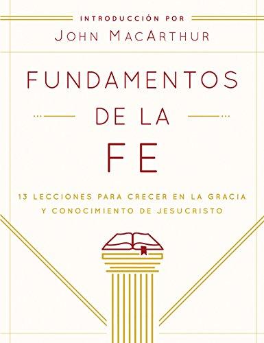 9780802408952: Fundamentos de La Fe (Edicion Estudiantil): 13 Lecciones Para Crecer En La Gracia y Conocimiento de Jesucristo