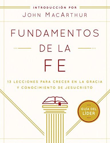 9780802408976: Fundamentos de La Fe (Guia del Lider): 13 Lecciones Para Crecer En La Gracia y Conocimiento de Jesucristo
