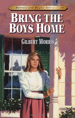 Bring the Boys Home (Bonnets and Bugles Series #10): Gilbert L Morris