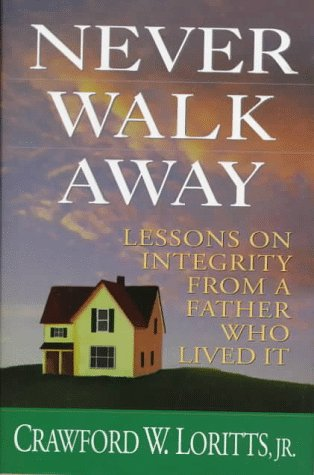 9780802409362: Never Walk Away: Lessons on Integrity from a Father Who Lived It